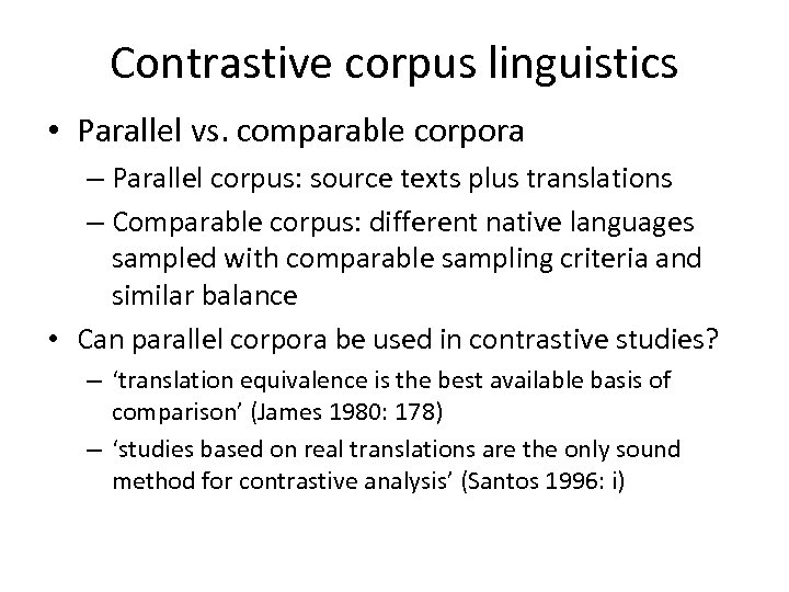 Contrastive corpus linguistics • Parallel vs. comparable corpora – Parallel corpus: source texts plus