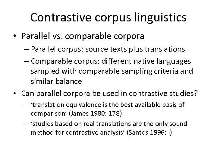 Contrastive corpus linguistics • Parallel vs. comparable corpora – Parallel corpus: source texts plus