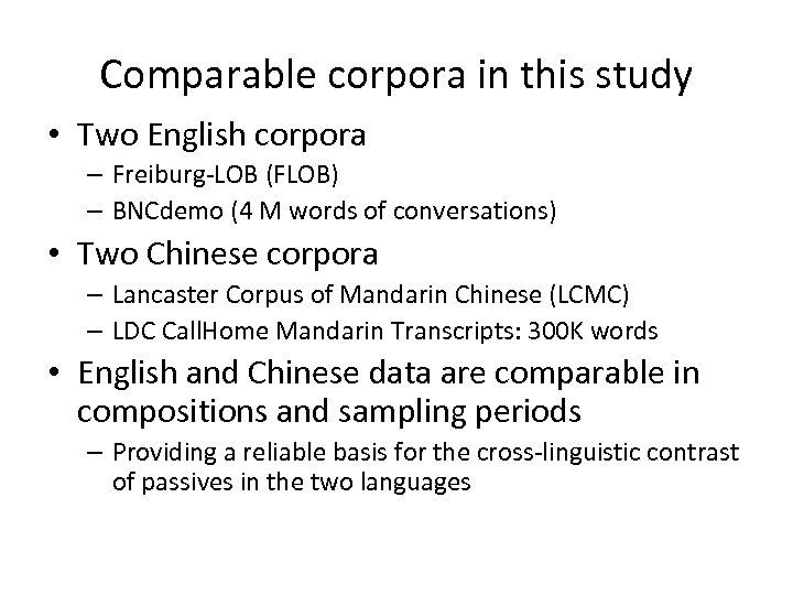 Comparable corpora in this study • Two English corpora – Freiburg-LOB (FLOB) – BNCdemo