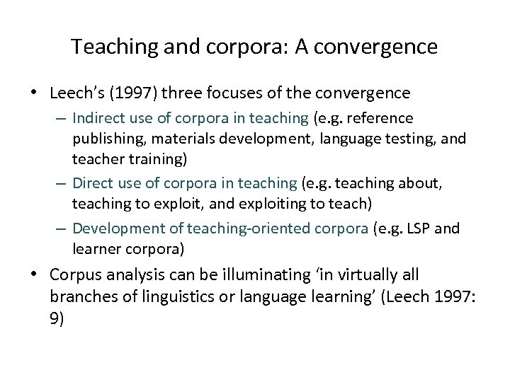 Teaching and corpora: A convergence • Leech's (1997) three focuses of the convergence –