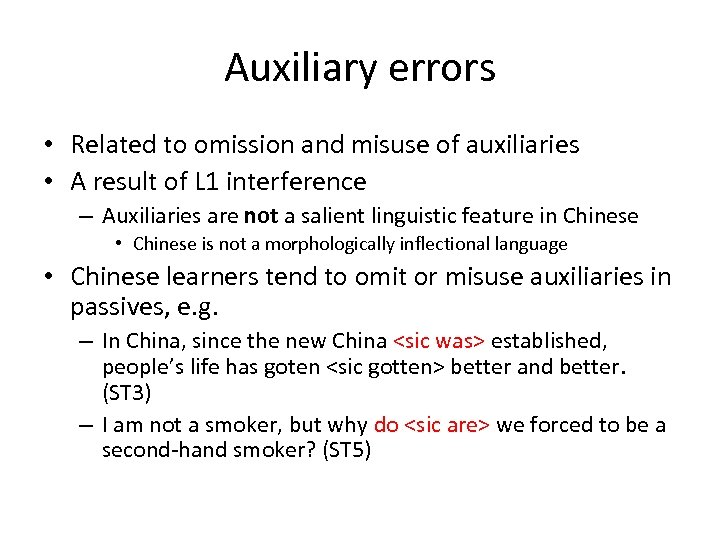Auxiliary errors • Related to omission and misuse of auxiliaries • A result of