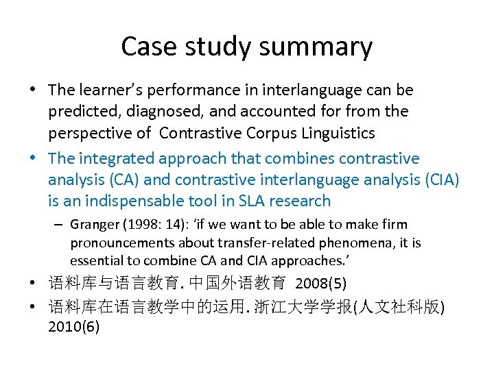 Case study summary • The learner's performance in interlanguage can be predicted, diagnosed, and