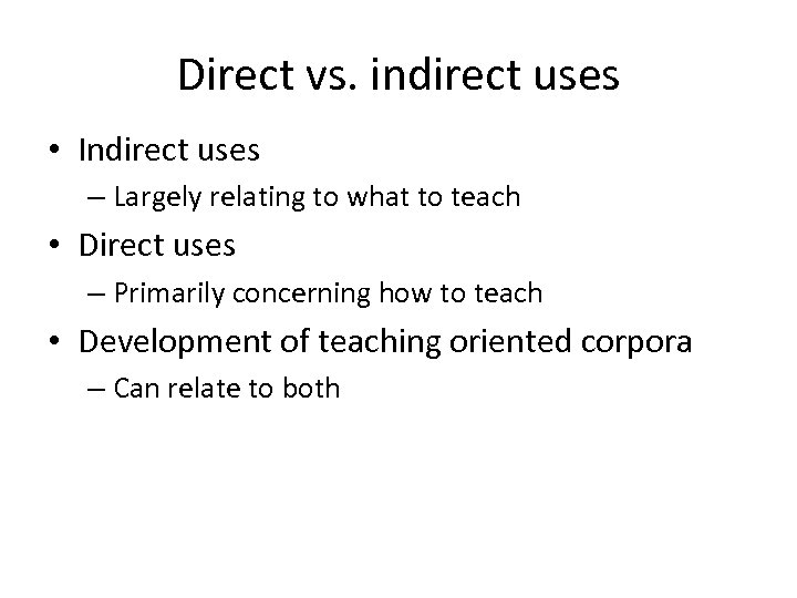 Direct vs. indirect uses • Indirect uses – Largely relating to what to teach