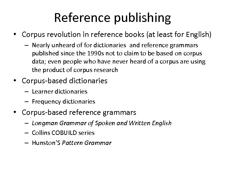 Reference publishing • Corpus revolution in reference books (at least for English) – Nearly