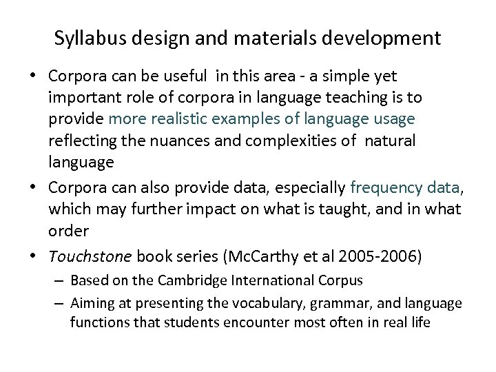Syllabus design and materials development • Corpora can be useful in this area -