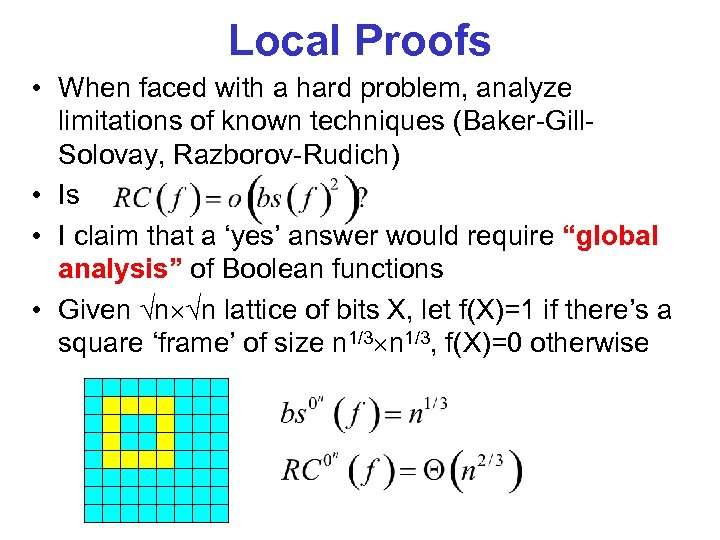 Local Proofs • When faced with a hard problem, analyze limitations of known techniques