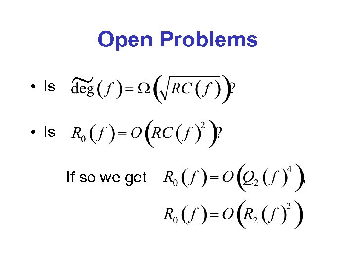 Open Problems • Is ~ • Is If so we get