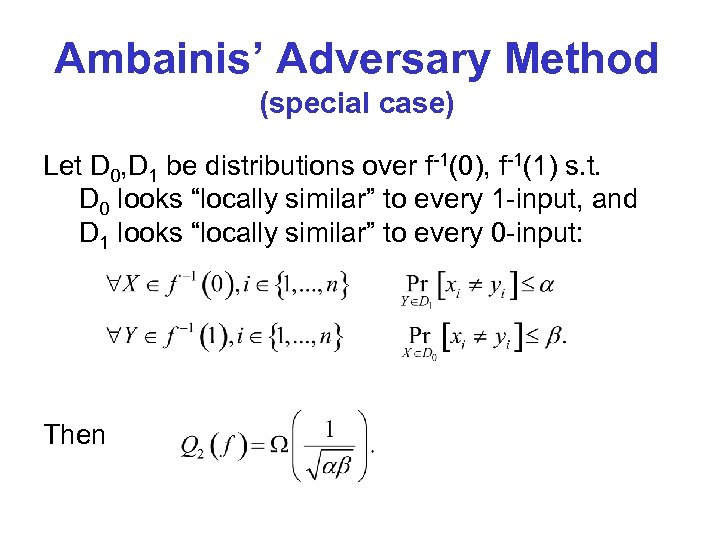 Ambainis' Adversary Method (special case) Let D 0, D 1 be distributions over f-1(0),