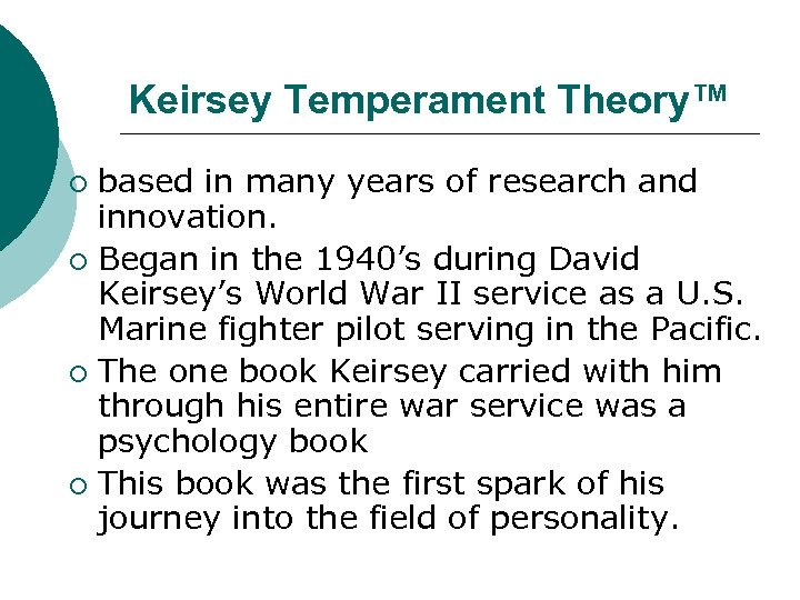 Keirsey Temperament Theory™ based in many years of research and innovation. ¡ Began in