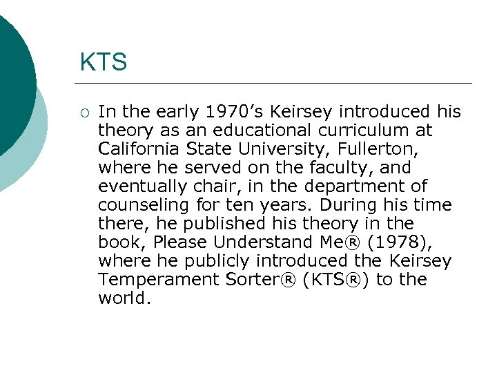 KTS ¡ In the early 1970's Keirsey introduced his theory as an educational curriculum