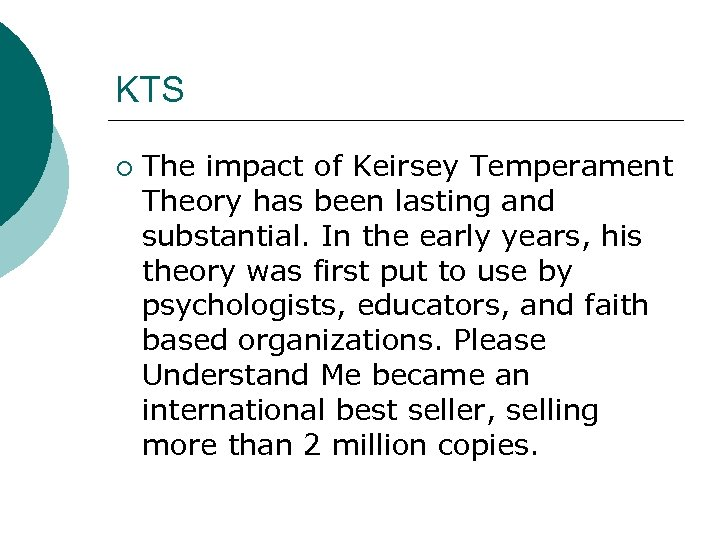 KTS ¡ The impact of Keirsey Temperament Theory has been lasting and substantial. In