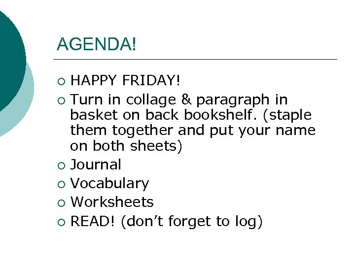 AGENDA! HAPPY FRIDAY! ¡ Turn in collage & paragraph in basket on back bookshelf.
