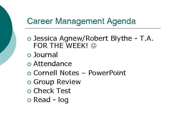 Career Management Agenda Jessica Agnew/Robert Blythe - T. A. FOR THE WEEK! ¡ Journal