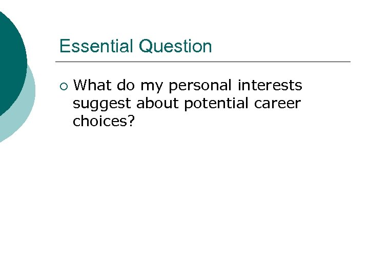 Essential Question ¡ What do my personal interests suggest about potential career choices?