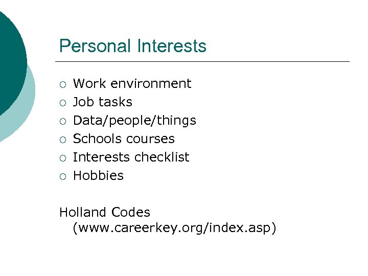 Personal Interests ¡ ¡ ¡ Work environment Job tasks Data/people/things Schools courses Interests checklist