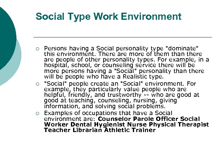Social Type Work Environment ¡ ¡ ¡ Persons having a Social personality type