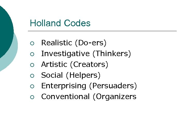 Holland Codes ¡ ¡ ¡ Realistic (Do-ers) Investigative (Thinkers) Artistic (Creators) Social (Helpers) Enterprising