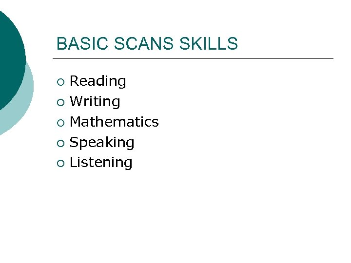 BASIC SCANS SKILLS Reading ¡ Writing ¡ Mathematics ¡ Speaking ¡ Listening ¡