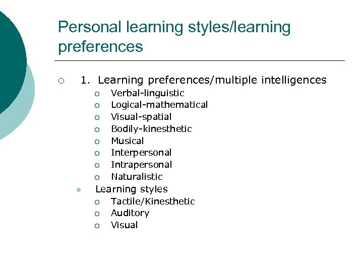 Personal learning styles/learning preferences ¡ 1. Learning preferences/multiple intelligences ¡ ¡ ¡ ¡ l