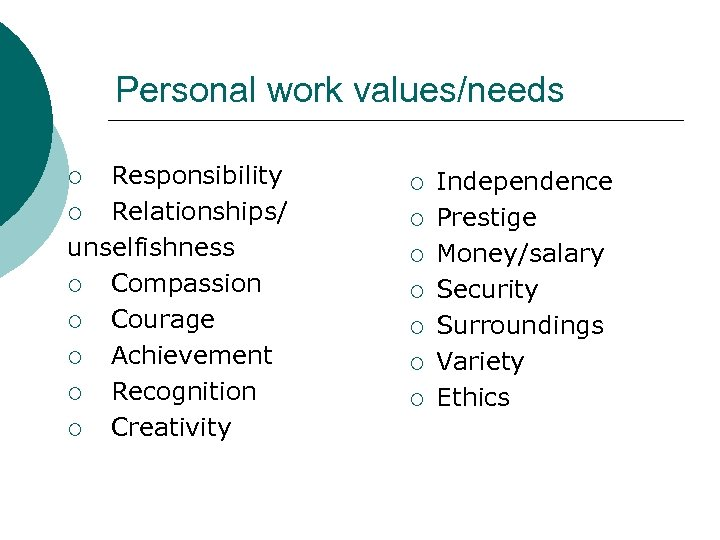 Personal work values/needs Responsibility ¡ Relationships/ unselfishness ¡ Compassion ¡ Courage ¡ Achievement ¡