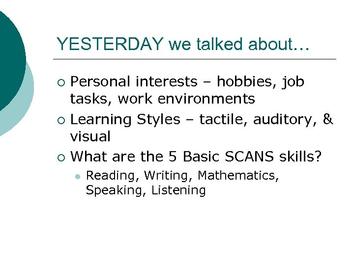 YESTERDAY we talked about… Personal interests – hobbies, job tasks, work environments ¡ Learning