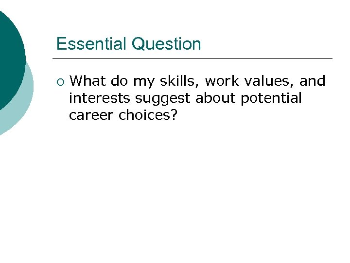 Essential Question ¡ What do my skills, work values, and interests suggest about potential