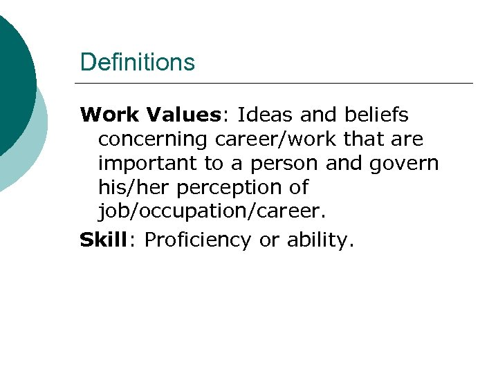 Definitions Work Values: Ideas and beliefs concerning career/work that are important to a person