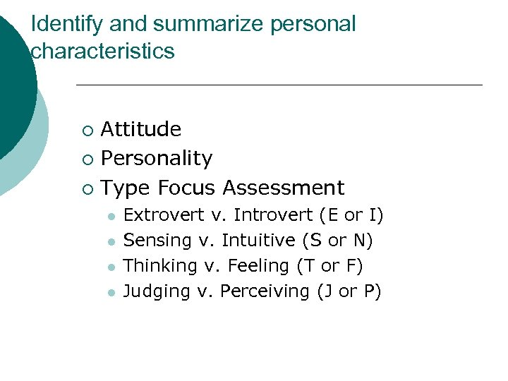 Identify and summarize personal characteristics Attitude ¡ Personality ¡ Type Focus Assessment ¡ l