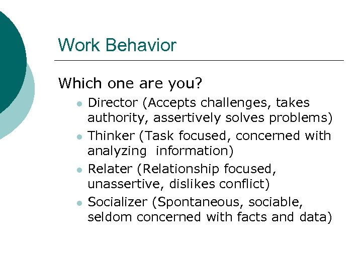 Work Behavior Which one are you? l l Director (Accepts challenges, takes authority, assertively