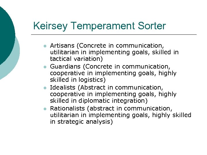 Keirsey Temperament Sorter l l Artisans (Concrete in communication, utilitarian in implementing goals, skilled