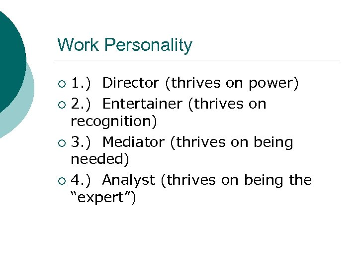 Work Personality 1. ) Director (thrives on power) ¡ 2. ) Entertainer (thrives on