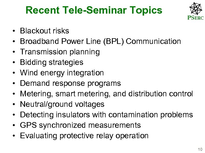 Recent Tele-Seminar Topics • • • PSERC Blackout risks Broadband Power Line (BPL) Communication