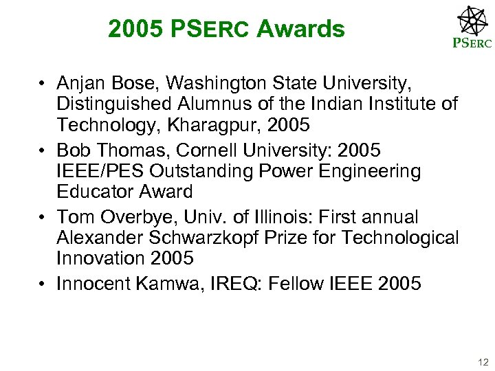 2005 PSERC Awards PSERC • Anjan Bose, Washington State University, Distinguished Alumnus of the