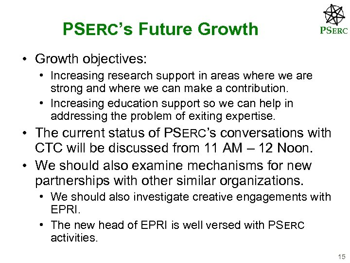 PSERC's Future Growth PSERC • Growth objectives: • Increasing research support in areas where