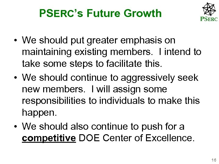 PSERC's Future Growth PSERC • We should put greater emphasis on maintaining existing members.