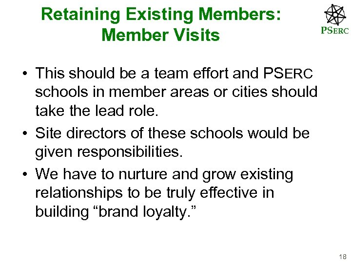 Retaining Existing Members: Member Visits PSERC • This should be a team effort and