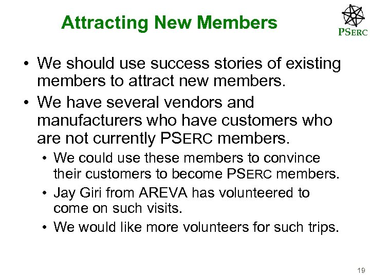 Attracting New Members PSERC • We should use success stories of existing members to