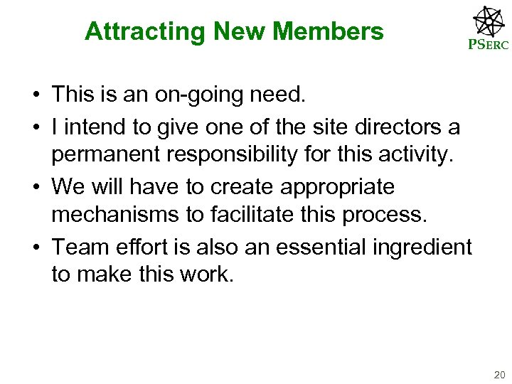 Attracting New Members PSERC • This is an on-going need. • I intend to
