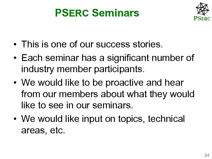PSERC Seminars PSERC • This is one of our success stories. • Each seminar