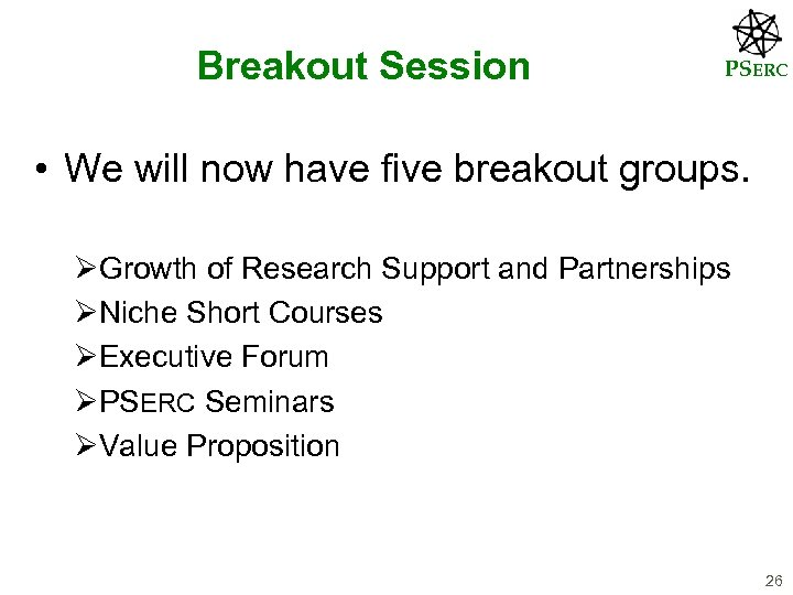 Breakout Session PSERC • We will now have five breakout groups. ØGrowth of Research