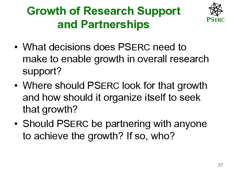 Growth of Research Support and Partnerships PSERC • What decisions does PSERC need to