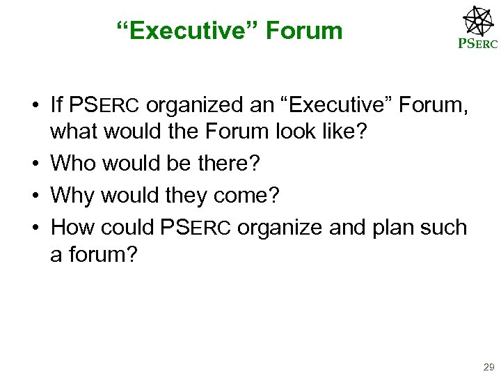 """Executive"" Forum PSERC • If PSERC organized an ""Executive"" Forum, what would the Forum"