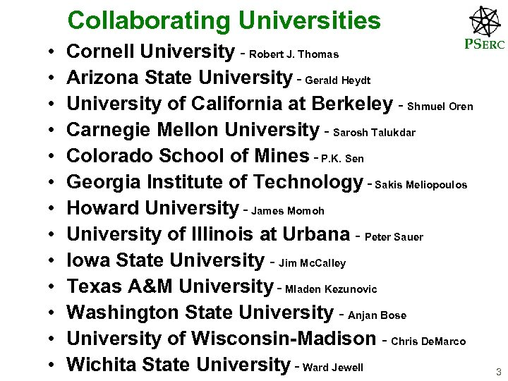Collaborating Universities • • • • PSERC Cornell University - Robert J. Thomas Arizona