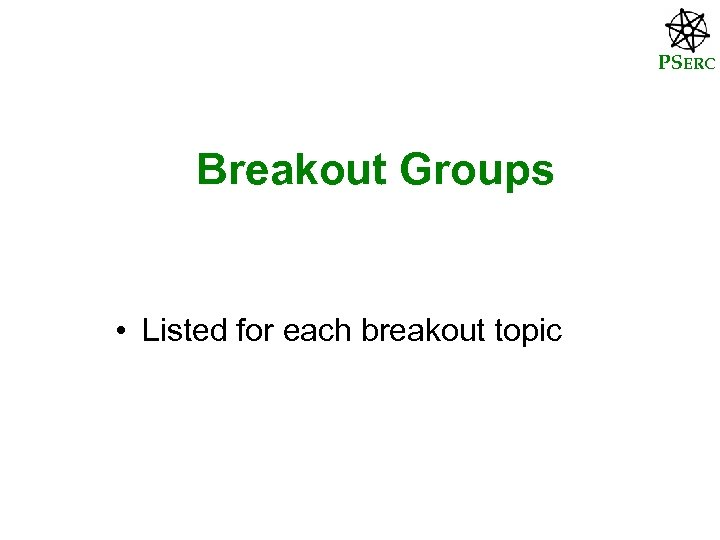 PSERC Breakout Groups • Listed for each breakout topic