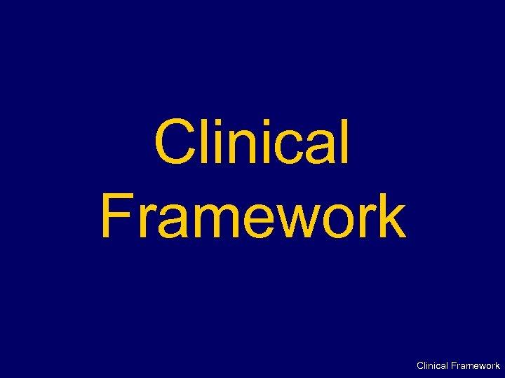 Clinical Framework