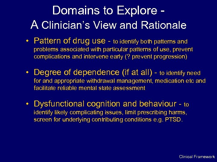 Domains to Explore A Clinician's View and Rationale • Pattern of drug use -