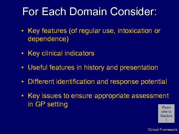 For Each Domain Consider: • Key features (of regular use, intoxication or dependence) •