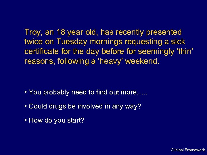Troy, an 18 year old, has recently presented twice on Tuesday mornings requesting a