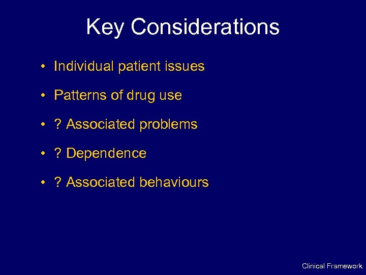 Key Considerations • Individual patient issues • Patterns of drug use • ? Associated