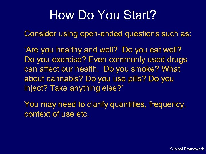 How Do You Start? Consider using open-ended questions such as: 'Are you healthy and